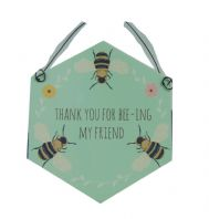 THANK YOU FOR BEE-ING MY FRIEND HANGING SIGN GREAT GIFT  DAY FRIENDS LOVED ONES..